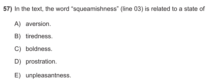 "(ESP6f7493a8)      57) In the text, the word ""squeamishness"" (line 03) i5 related to a state of